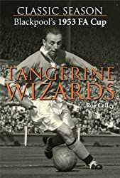 Blackpool's 1953 FA Cup: Tangerine Wizards