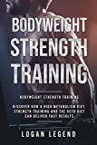 Bodyweight Strength Training: Essential Bodyweight Bodybuilding Workouts For The Peak Male Body - Discover How A High Metabolism Diet, Strength Training And The Keto Diet Can Deliver Fast Results