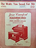img - for The Waltz You Saved You Saved for Me Jesse Crawford Hammond and Pipe Organ Solos with Registrations for the Hammond Preset Models and the Spinet Model M with Fingering book / textbook / text book