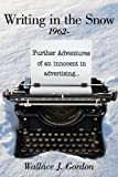 Writing in the Snow 1962-, Wallace J. Gordon, 1434309487