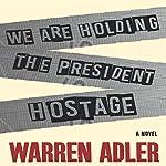 We Are Holding the President Hostage | Warren Adler