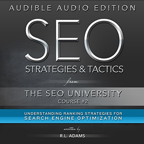 SEO Strategies & Tactics: Understanding Ranking Strategies for Search Engine Optimization: The SEO University, Book 2 by R.L. Adams