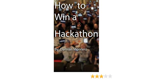 Amazon how to win a hackathon ebook damian montero kindle store fandeluxe PDF