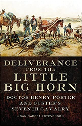 Deliverance from the Little Big Horn: Doctor Henry Porter and Custer's Seventh Cavalry: Joan Nabseth Stevenson: 9780806144160: Amazon.com: Books