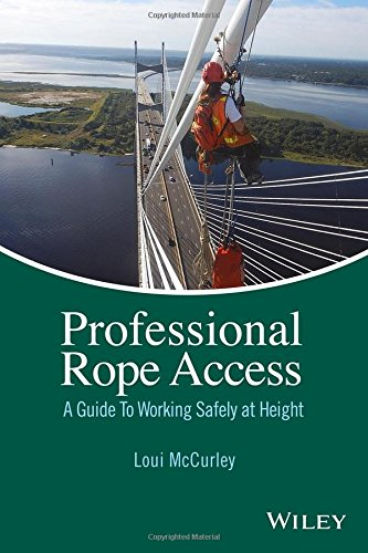 Professional Rope Access: A Guide To Working Safely at Height, by Loui McCurley