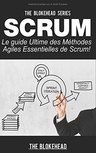 Scrum - Le Guide Ultime des Methodes Agiles Essentielles de Scrum!  [Blokehead, The] (Tapa Blanda)