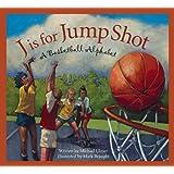 J is for Jump Shot: A Basketball Alphabet (Sports Alphabet)