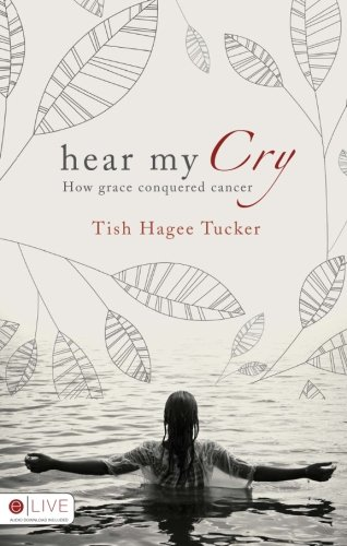 Hear My Cry: How Grace Conquered Cancer (My Hear Tish Cry)