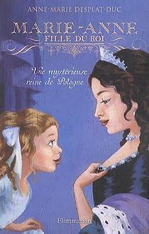 Marie-Anne, fille du roi, Tome 4 : Une mystérieuse reine de Pologne par Desplat-Duc