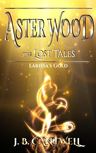 Aster Wood The Lost Tales: Larissa's Gold