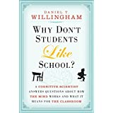 Why Don't Students Like School?: A Cognitive Scientist Answers Questions About How the Mind Works and What It Means for the C