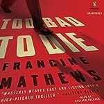 Too Bad to Die: A Novel | Francine Mathews