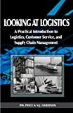 Looking at Logistics : A Practical Introduction to Logistics, Customer Service, and Supply Chain Management, Price, Philip M. and Harrison, Natalie J., 1934231010