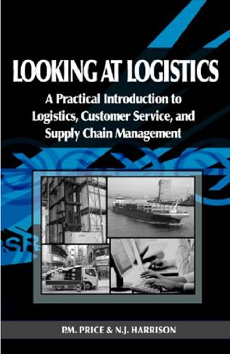 Looking at Logistics: A Practical Introduction to Logistics, Customer Service, and Supply Chain Management