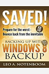 Saved! Backing Up With Windows 8 Backup: Prepare for the worst - Bounce back from the inevitable by Leo A Notenboom (2014-08-31) Paperback