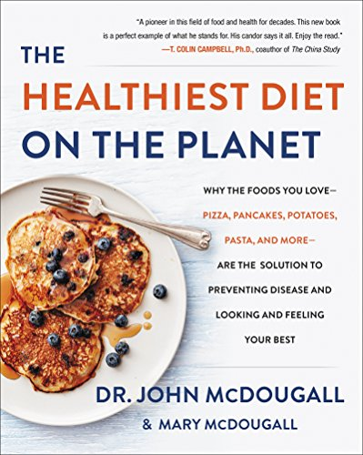The Healthiest Diet on the Planet: Why the Foods You Love - Pizza, Pancakes, Potatoes, Pasta, and More - Are the Solution to Preventing Disease and Looking and Feeling Your Best (High Protein Low Carb Diet Plan For Men)