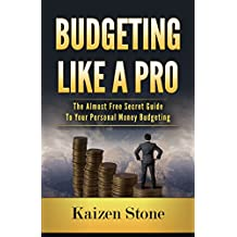 Budgeting Like A Pro: The Secret Guide To Your Personal Money Budgeting (Budgeting, Budget Planning, Money Management, Investing, Financial Planning, Financial Habits, Finance Management, Investing)