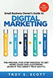 Small Business Owner's Guide to Digital Marketing : The Simple, Five-Step Process to Get More Leads and Customers