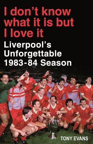 Download I Don't Know What It Is But I Love It: Liverpool's Unforgettable 1983-84 Season pdf