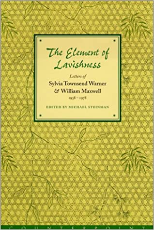 The Element of Lavishness: The Letters of William Maxwell and Sylvia Townsend Warner 1938-1978 DOE, John