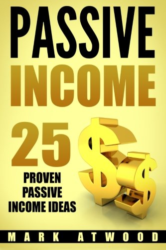 Passive Income: 25 Proven Business Models To Make Money Online From Home (Passive income ideas) by CreateSpace Independent Publishing Platform