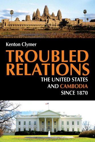 Troubled Relations: The United States and Cambodia since 1870 (The United States And Cambodia)