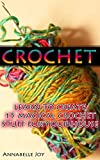 Crochet: Learn to Create 15 Magical Crochet Stuff for Your House: (Crochet Patterns, Crochet Projects)