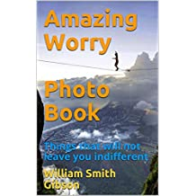 Amazing Worry Photo Book : Things that will not leave you indifferent
