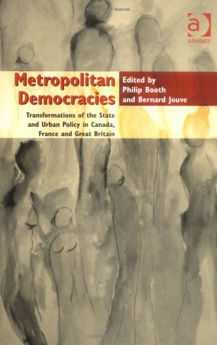 Metropolitan Democracies: Transformations Of The State And Urban Policy In Canada, France And Great Britain
