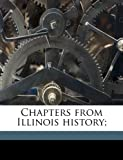 Chapters from Illinois History, Edward G. Mason, 1149304081