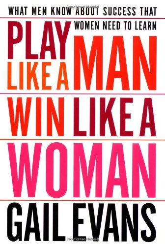 Play Like a Man, Win Like a Woman: What Men Know About Success that Women Need to Learn PDF