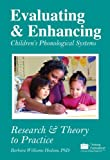 Evaluating and Enhancing Children's Phonological Systems : Research and Theory to Practice, Hodson, Barbara Williams, 1932054529