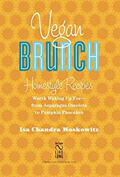 Vegan Brunch: Homestyle Recipes Worth Waking Up For-From Asparagus Omelets to Pumpkin Pancakes by [Moskowitz, Isa Chandra]