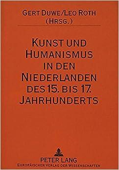 Book Kunst Und Humanismus in Den Niederlanden Des 15. Bis 17. Jahrhunderts: Ausgewaehlte Aspekte