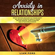 Anxiety in Relationships: Identify Irrational Behaviors That Trigger Anxiety and Jealousy, Eliminating Negativ
