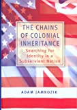 img - for The Chains of Colonial Inheritance: Searching for Identity in a Subservient Nation book / textbook / text book