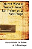 Collected Works of Friedrich Heinrich Karl Freiherr de la Motte-Fouque, Friedrich de la Motte Fouque, 0554371561