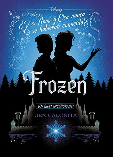 Frozen. Un giro inesperado: Narrativa (Disney. Frozen) por Disney,Editorial Planeta S. A.