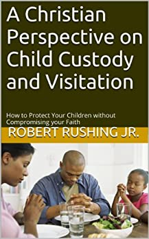 A Christian Perspective on Child Custody and Visitation ...