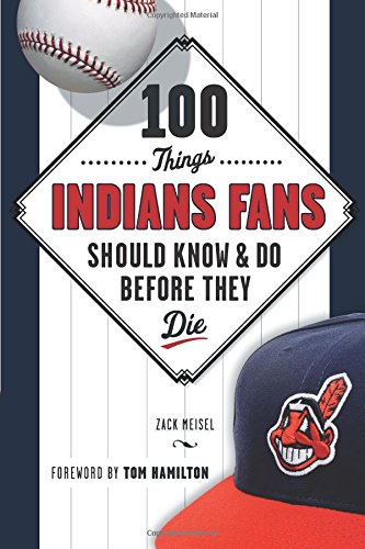 100 Things Indians Fans Should Know & Do Before They Die (100 Things...Fans Should Know)