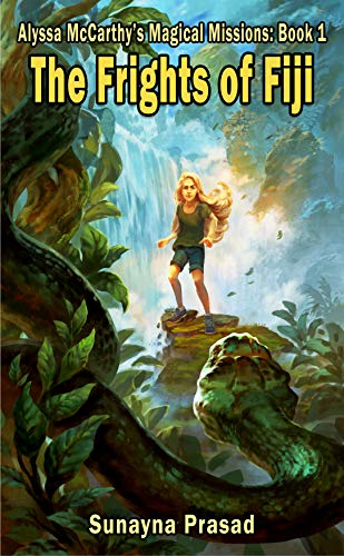 Book: The Frights of Fiji (Alyssa McCarthy's Magical Missions Book 1) by Sunayna Arya Prasad