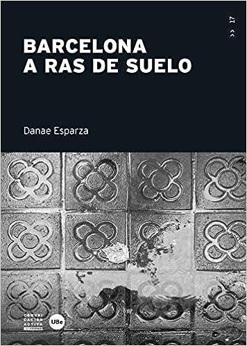 Barcelona a ras de suelo (COMUNICACIÓ ACTIVA): Amazon.es: Danae Esparza Lozano: Libros