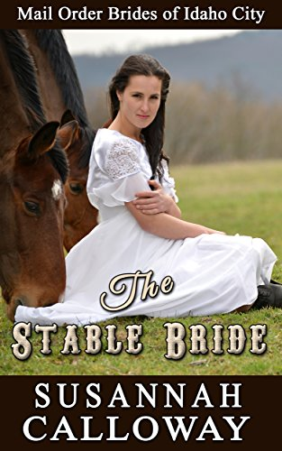 Mail Order Bride: The Stable Bride (Mail Order Brides of Idaho City Book 9)