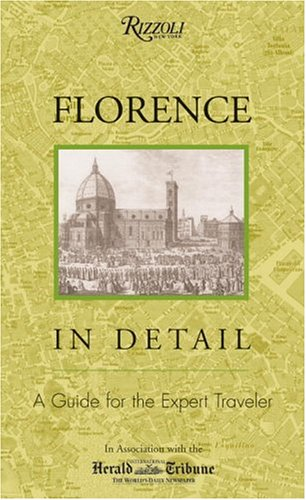 Florence in Detail: A Guide for the Expert Traveler