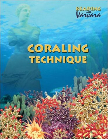 Coraling Technique: Step-by-Step Instructions For Making Ten Original Design Necklaces, Bracelets And Earrings In The Most Popular Russian Beading Technique by Jewelry by Varvara