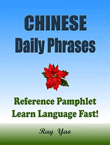 Chinese Daily Phrases:Learn Chinese Daily Expressions, Learn Spoken Chinese Language Fast! Speak Colloquial Chinese with A Reference Pamphlet (English Edition)