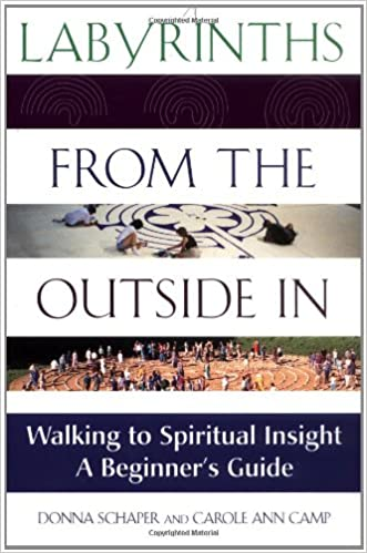 Labyrinths from the Outside In: Walking to Spiritual Insight―A Beginners Guide 1st Edition