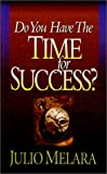 Do You Have the Time for Success?, Julio A. Melara, 0964243008
