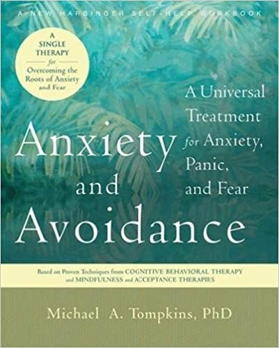 Anxiety and Avoidance: A Universal Treatment for Anxiety, Panic and Fear