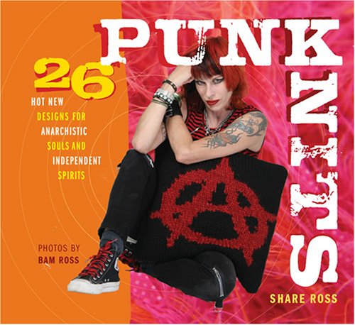 Punk Knits: 26 Hot New Designs for Anarchistic Souls and Independent - Indie Fashion Guy